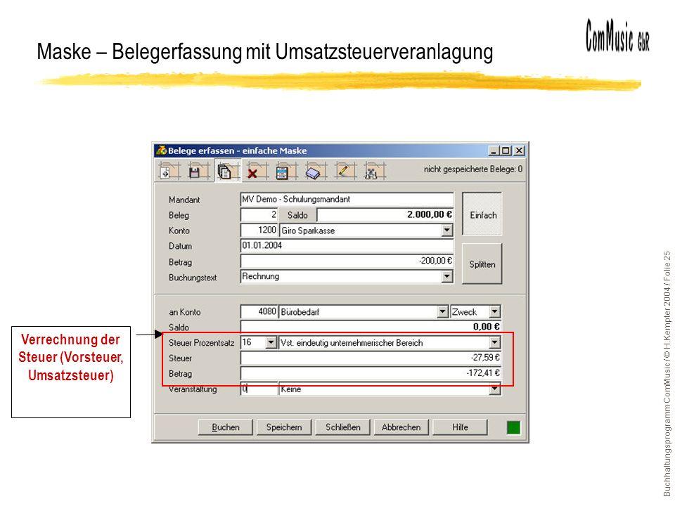 Buchhaltungsprogramm ComMusic / © H.Kempter 2004 / Folie 25 Maske – Belegerfassung mit Umsatzsteuerveranlagung Verrechnung der Steuer (Vorsteuer, Umsatzsteuer)