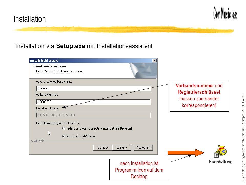 Buchhaltungsprogramm ComMusic / © H.Kempter 2004 / Folie 7 Installation Installation via Setup.exe mit Installationsassistent Verbandsnummer und Registrierschlüssel müssen zueinander korrespondieren.