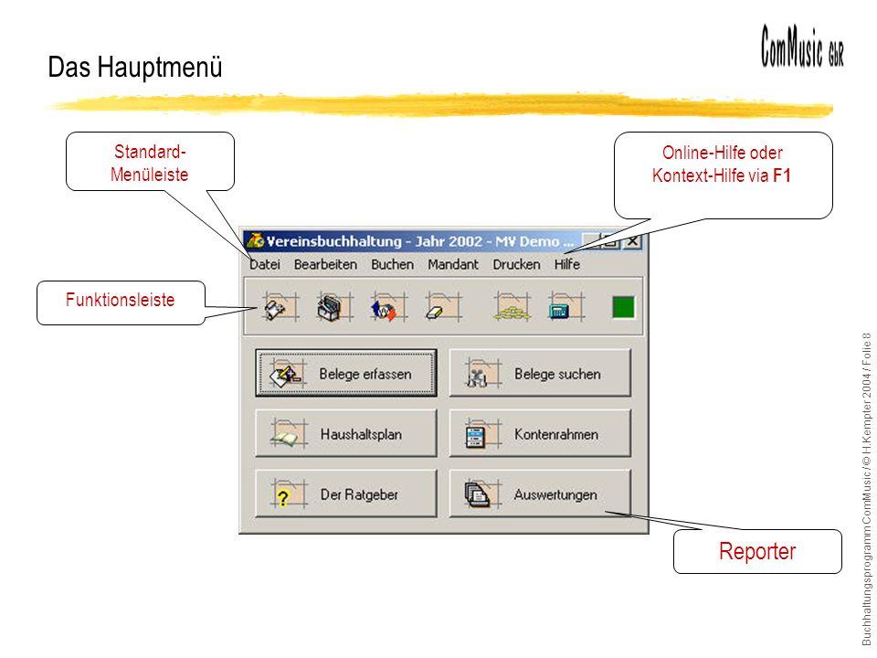 Buchhaltungsprogramm ComMusic / © H.Kempter 2004 / Folie 8 Das Hauptmenü Standard- Menüleiste Funktionsleiste Reporter Online-Hilfe oder Kontext-Hilfe via F1