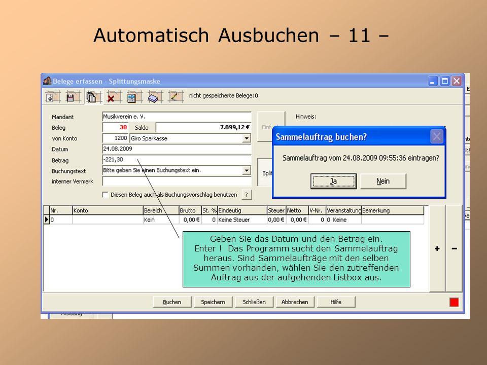 Automatisch Ausbuchen – 11 – Geben Sie das Datum und den Betrag ein. Enter ! Das Programm sucht den Sammelauftrag heraus. Sind Sammelaufträge mit den