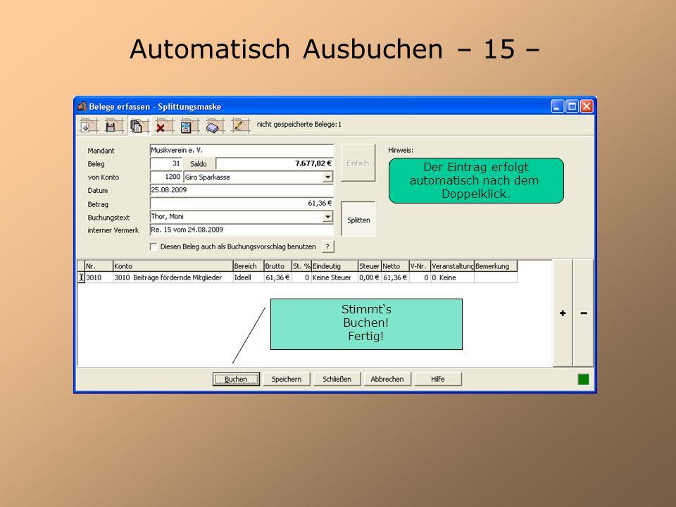 Automatisch Ausbuchen – 15 – Stimmts Buchen! Fertig! Der Eintrag erfolgt automatisch nach dem Doppelklick.