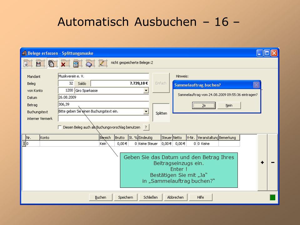 Automatisch Ausbuchen – 16 – Geben Sie das Datum und den Betrag Ihres Beitragseinzugs ein. Enter ! Bestätigen Sie mit Ja in Sammelauftrag buchen?