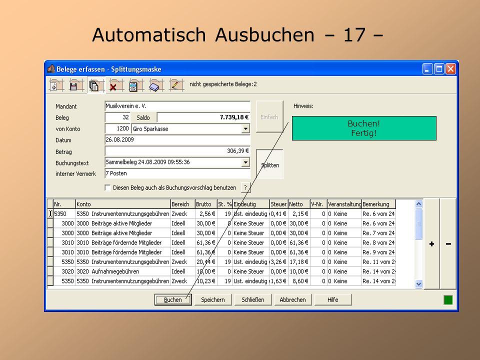 Der Eintrag erfolgt automatisch nach der Bestätigung mit Ja Automatisch Ausbuchen – 17 – Buchen! Fertig!