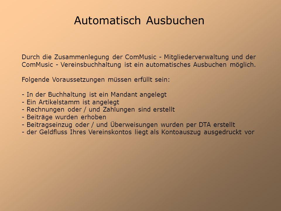 Automatisch Ausbuchen Durch die Zusammenlegung der ComMusic - Mitgliederverwaltung und der ComMusic - Vereinsbuchhaltung ist ein automatisches Ausbuch