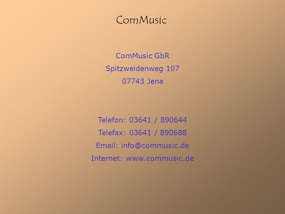 ComMusic ComMusic GbR Spitzweidenweg 107 07743 Jena Telefon: 03641 / 890644 Telefax: 03641 / 890688 Email: info@commusic.de Internet: www.commusic.de