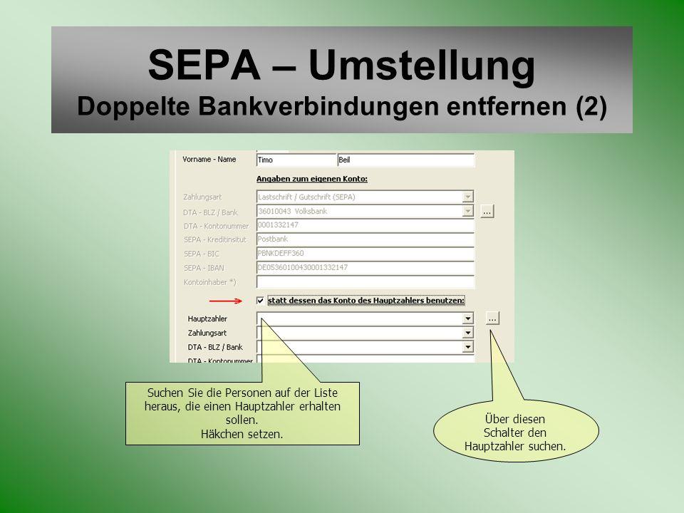 SEPA – Umstellung Doppelte Bankverbindungen entfernen (2) Suchen Sie die Personen auf der Liste heraus, die einen Hauptzahler erhalten sollen. Häkchen