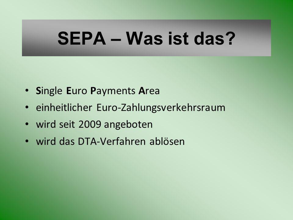 SEPA – Was ist das? Single Euro Payments Area einheitlicher Euro-Zahlungsverkehrsraum wird seit 2009 angeboten wird das DTA-Verfahren ablösen