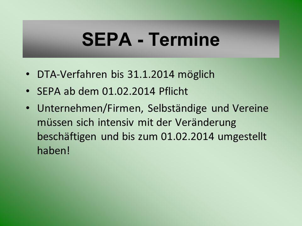 SEPA - Termine DTA-Verfahren bis 31.1.2014 möglich SEPA ab dem 01.02.2014 Pflicht Unternehmen/Firmen, Selbständige und Vereine müssen sich intensiv mi