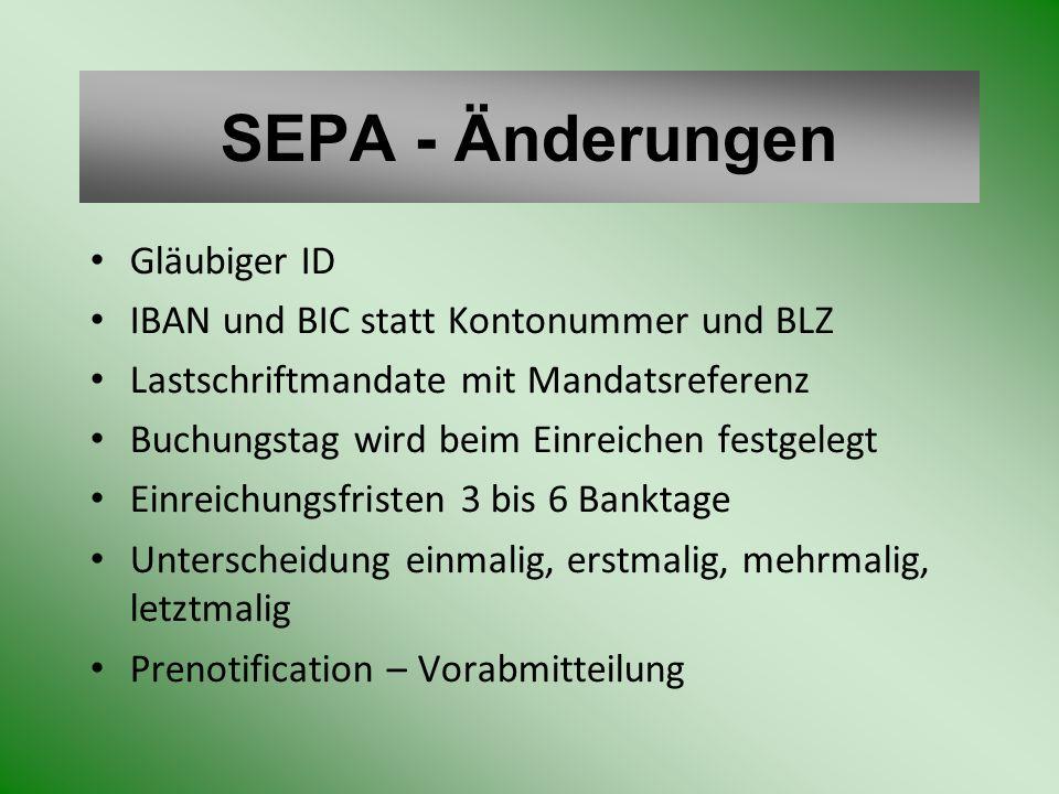 SEPA - Änderungen Gläubiger ID IBAN und BIC statt Kontonummer und BLZ Lastschriftmandate mit Mandatsreferenz Buchungstag wird beim Einreichen festgele