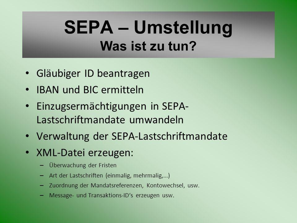 SEPA – Umstellung Was ist zu tun? Gläubiger ID beantragen IBAN und BIC ermitteln Einzugsermächtigungen in SEPA- Lastschriftmandate umwandeln Verwaltun