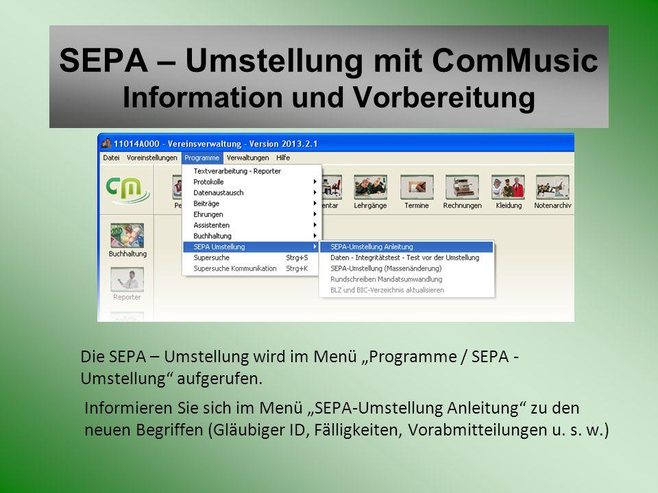 SEPA – Umstellung mit ComMusic Information und Vorbereitung Die SEPA – Umstellung wird im Menü Programme / SEPA - Umstellung aufgerufen. Informieren S