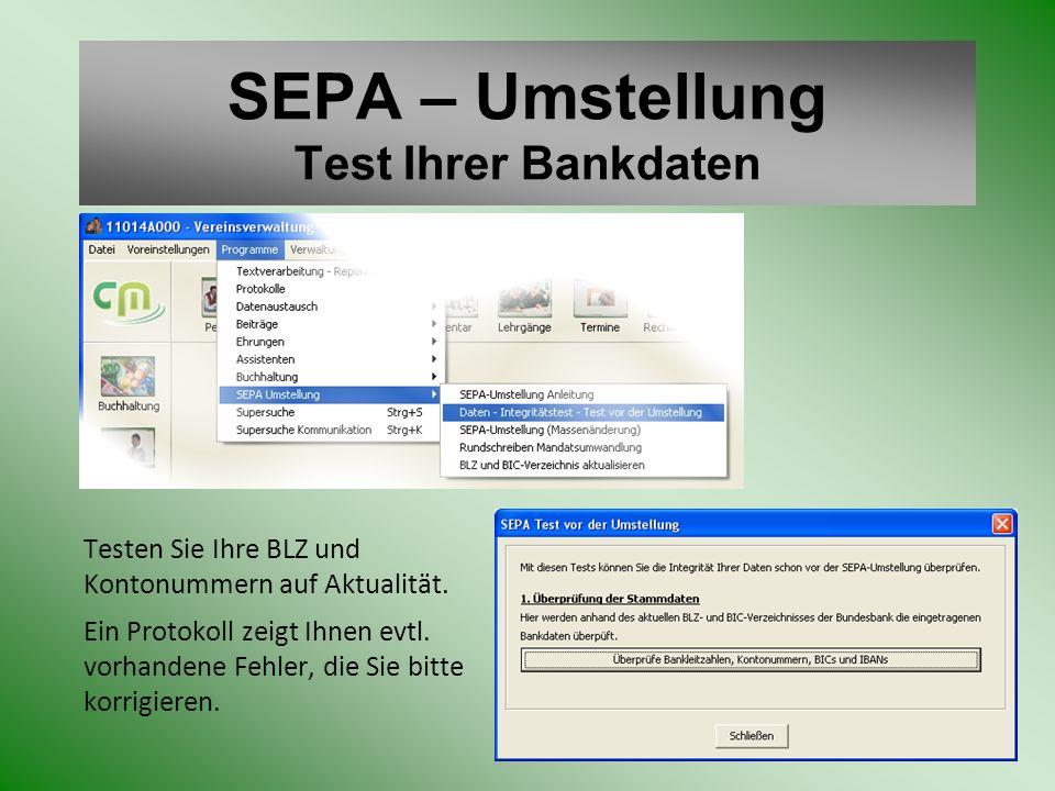 SEPA – Umstellung Test Ihrer Bankdaten Testen Sie Ihre BLZ und Kontonummern auf Aktualität. Ein Protokoll zeigt Ihnen evtl. vorhandene Fehler, die Sie