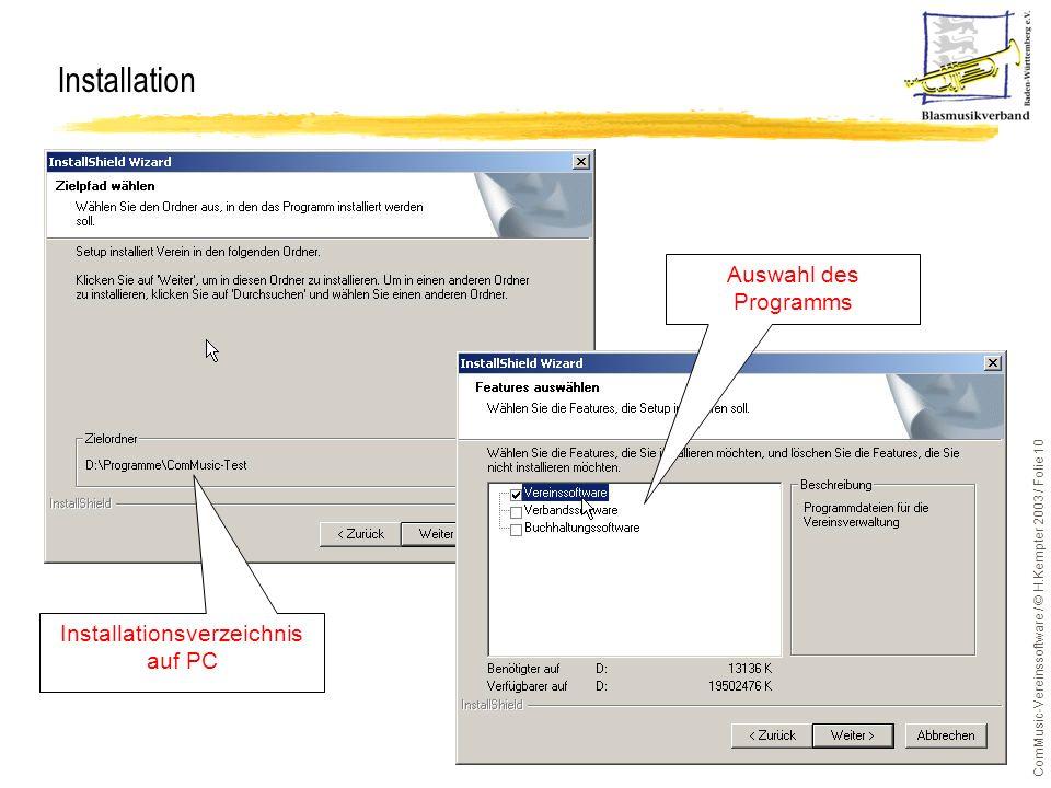 ComMusic-Vereinssoftware / © H.Kempter 2003 / Folie 10 Installation Installationsverzeichnis auf PC Auswahl des Programms
