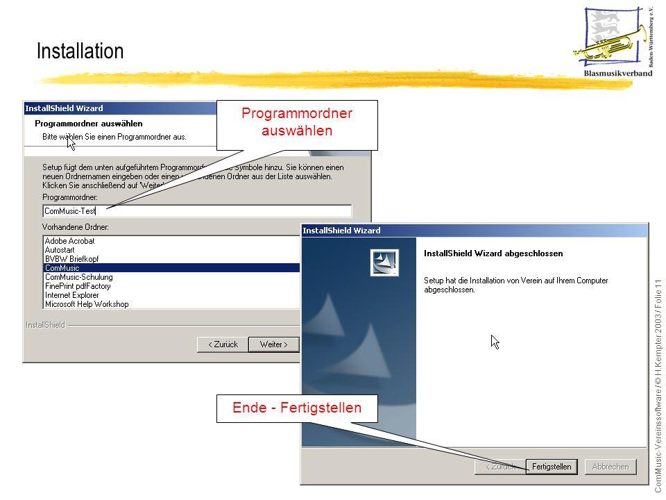 ComMusic-Vereinssoftware / © H.Kempter 2003 / Folie 11 Installation Programmordner auswählen Ende - Fertigstellen