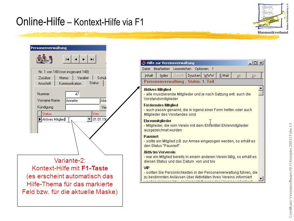 ComMusic-Vereinssoftware / © H.Kempter 2003 / Folie 13 Online-Hilfe – Kontext-Hilfe via F1 Variante-2: Kontext-Hilfe mit F1-Taste (es erscheint automa