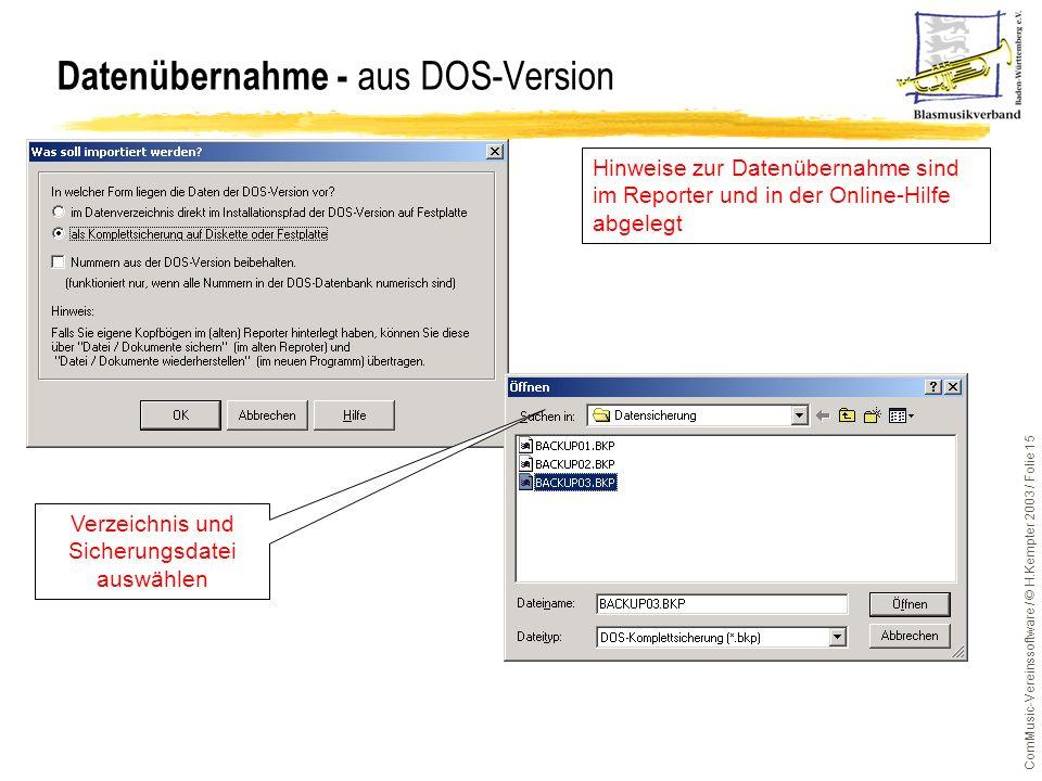 ComMusic-Vereinssoftware / © H.Kempter 2003 / Folie 15 Datenübernahme - aus DOS-Version Verzeichnis und Sicherungsdatei auswählen Hinweise zur Datenüb