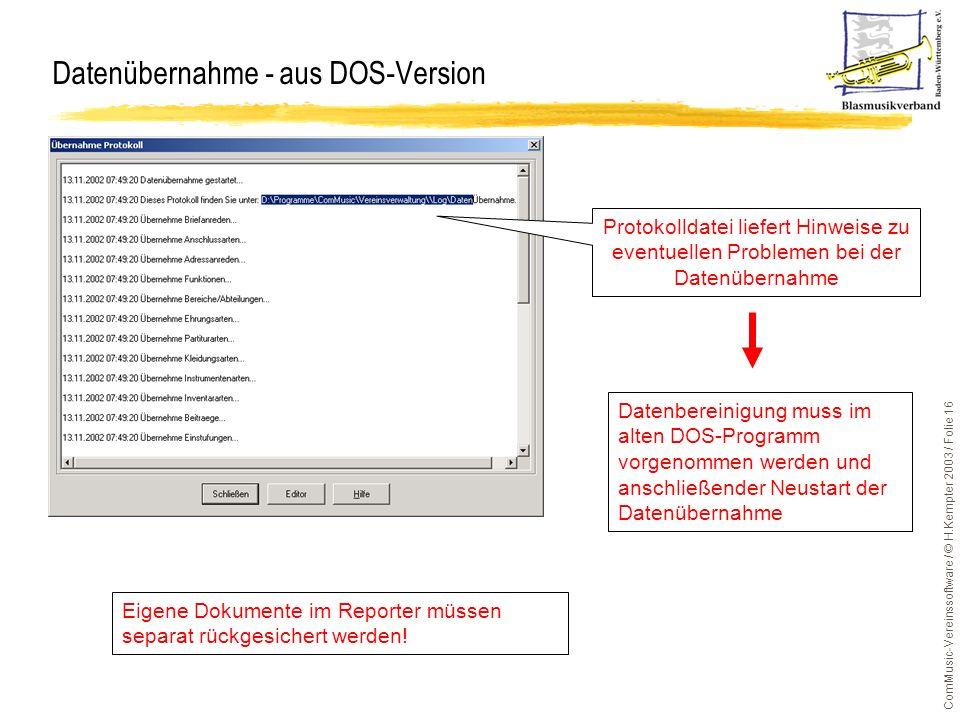 ComMusic-Vereinssoftware / © H.Kempter 2003 / Folie 16 Datenübernahme - aus DOS-Version Protokolldatei liefert Hinweise zu eventuellen Problemen bei d