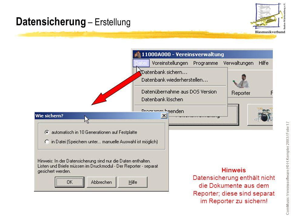 ComMusic-Vereinssoftware / © H.Kempter 2003 / Folie 17 Datensicherung – Erstellung Hinweis Datensicherung enthält nicht die Dokumente aus dem Reporter