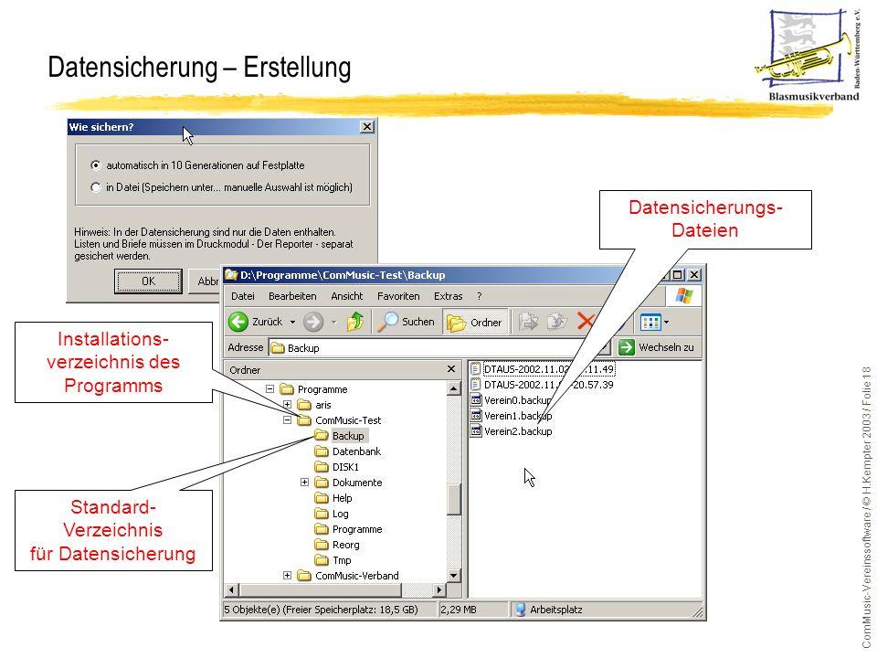 ComMusic-Vereinssoftware / © H.Kempter 2003 / Folie 18 Datensicherung – Erstellung Datensicherungs- Dateien Standard- Verzeichnis für Datensicherung I