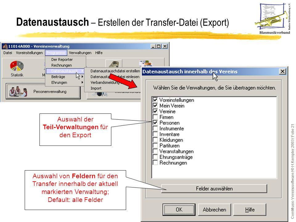 ComMusic-Vereinssoftware / © H.Kempter 2003 / Folie 21 Datenaustausch – Erstellen der Transfer-Datei (Export) Auswahl der Teil-Verwaltungen für den Ex
