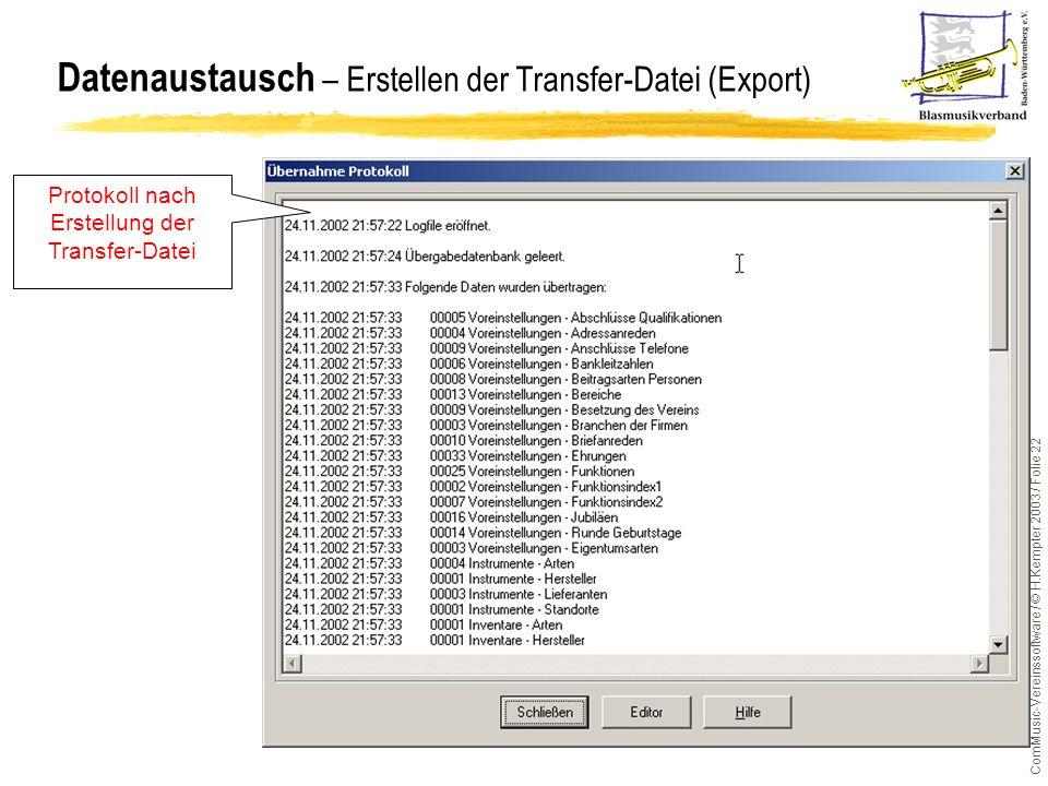 ComMusic-Vereinssoftware / © H.Kempter 2003 / Folie 22 Datenaustausch – Erstellen der Transfer-Datei (Export) Protokoll nach Erstellung der Transfer-D