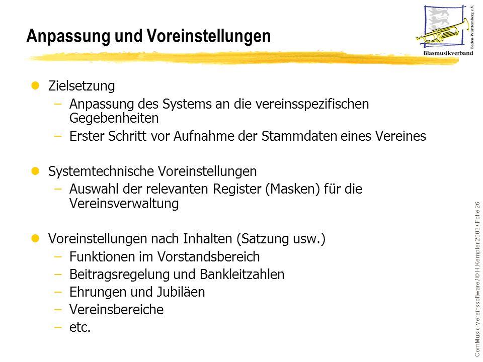 ComMusic-Vereinssoftware / © H.Kempter 2003 / Folie 26 lZielsetzung –Anpassung des Systems an die vereinsspezifischen Gegebenheiten –Erster Schritt vo