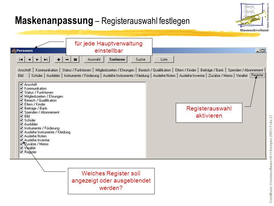 ComMusic-Vereinssoftware / © H.Kempter 2003 / Folie 27 Maskenanpassung – Registerauswahl festlegen Registerauswahl aktivieren Welches Register soll an