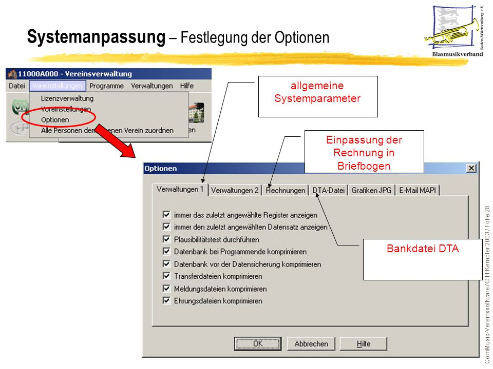 ComMusic-Vereinssoftware / © H.Kempter 2003 / Folie 28 Systemanpassung – Festlegung der Optionen allgemeine Systemparameter Einpassung der Rechnung in