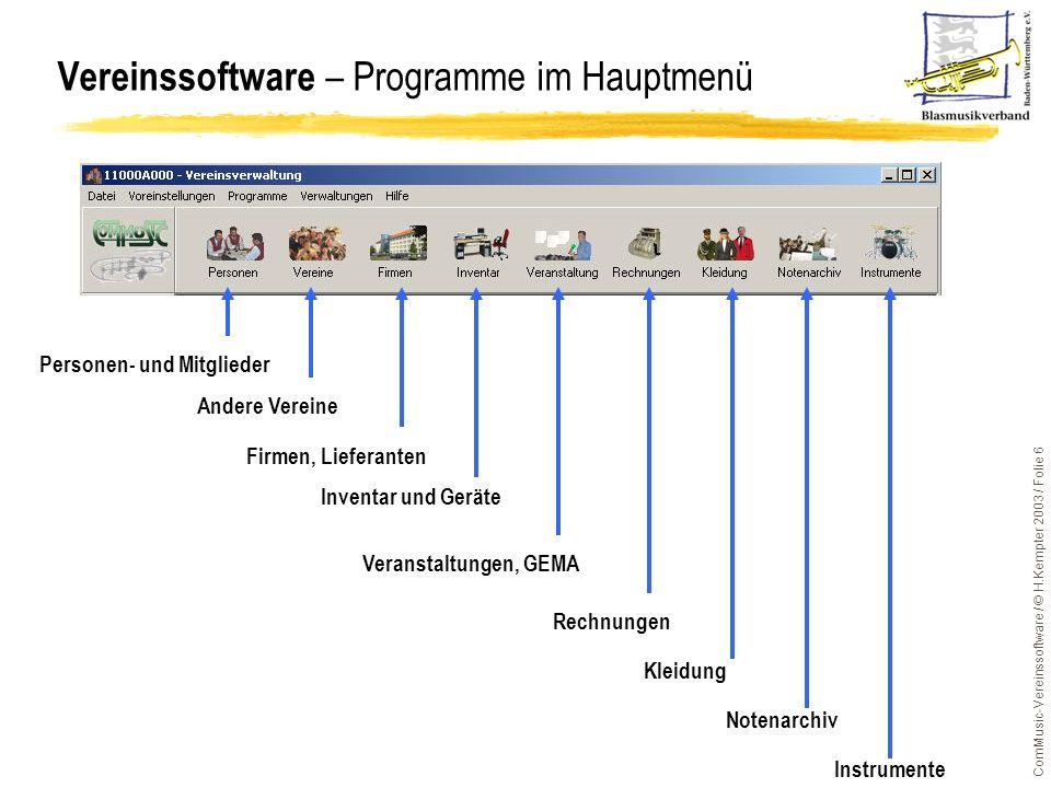 ComMusic-Vereinssoftware / © H.Kempter 2003 / Folie 6 Vereinssoftware – Programme im Hauptmenü Personen- und Mitglieder Andere Vereine Firmen, Liefera