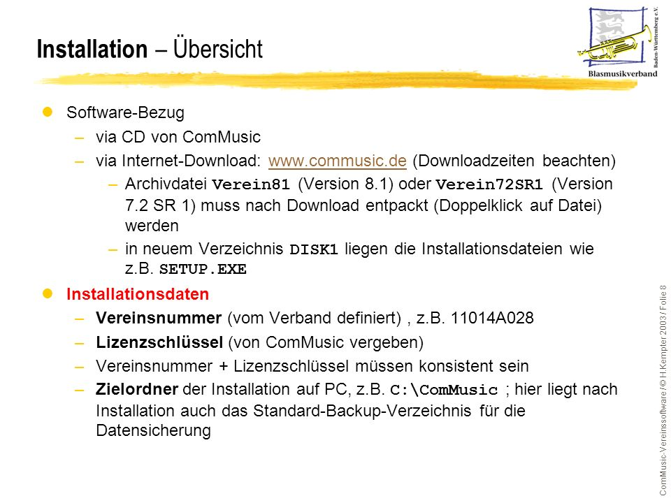 ComMusic-Vereinssoftware / © H.Kempter 2003 / Folie 8 lSoftware-Bezug –via CD von ComMusic –via Internet-Download: www.commusic.de (Downloadzeiten bea