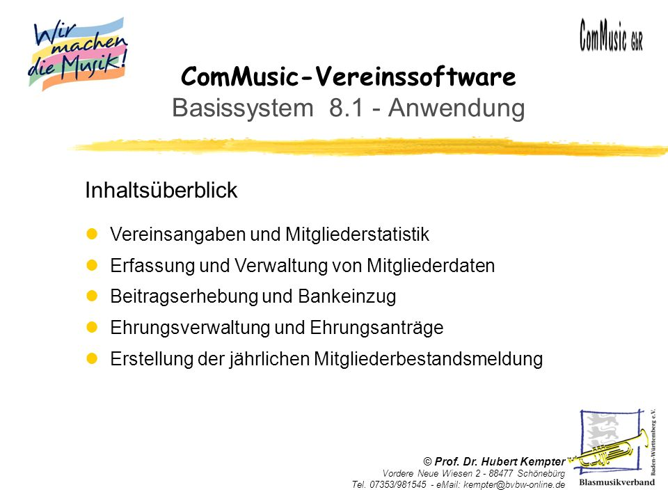 ComMusic-Vereinssoftware Basissystem 8.1 - Anwendung lVereinsangaben und Mitgliederstatistik lErfassung und Verwaltung von Mitgliederdaten lBeitragser