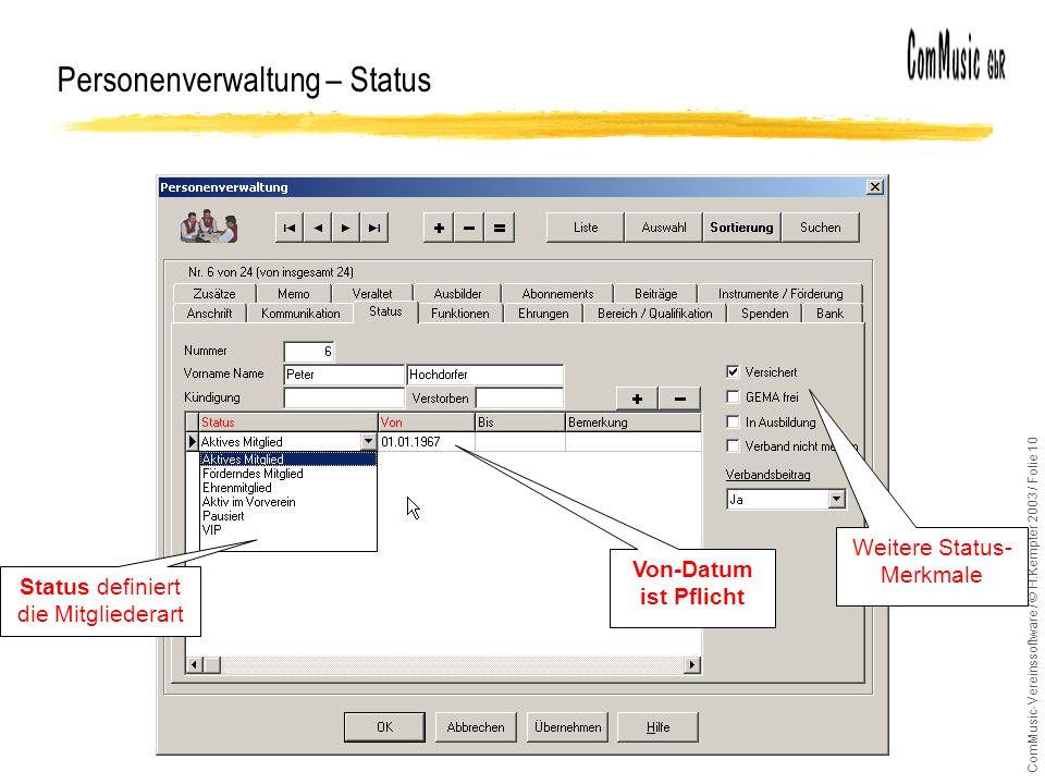 ComMusic-Vereinssoftware / © H.Kempter 2003 / Folie 10 Personenverwaltung – Status Status definiert die Mitgliederart Von-Datum ist Pflicht Weitere St