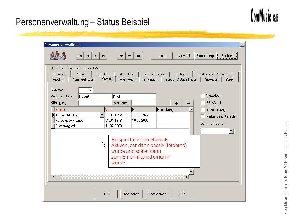 ComMusic-Vereinssoftware / © H.Kempter 2003 / Folie 11 Aktives und Ehrenmitglied Personenverwaltung – Status Beispiel Beispiel für einen ehemals Aktiv