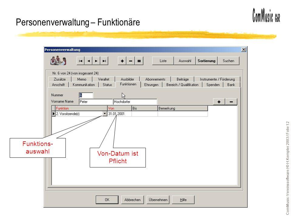 ComMusic-Vereinssoftware / © H.Kempter 2003 / Folie 12 Personenverwaltung – Funktionäre Funktions- auswahl Von-Datum ist Pflicht