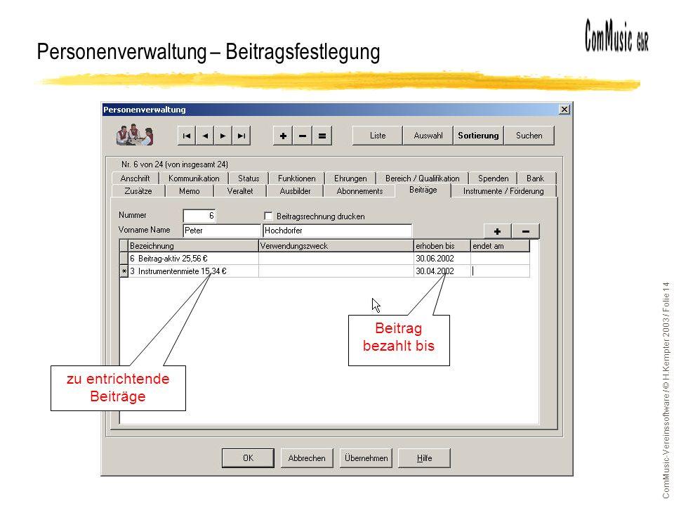 ComMusic-Vereinssoftware / © H.Kempter 2003 / Folie 14 Personenverwaltung – Beitragsfestlegung zu entrichtende Beiträge Beitrag bezahlt bis