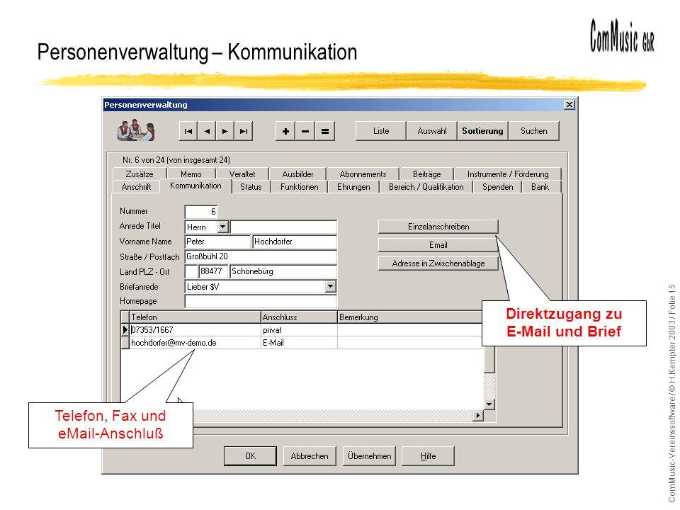 ComMusic-Vereinssoftware / © H.Kempter 2003 / Folie 15 Personenverwaltung – Kommunikation Telefon, Fax und eMail-Anschluß Direktzugang zu E-Mail und B