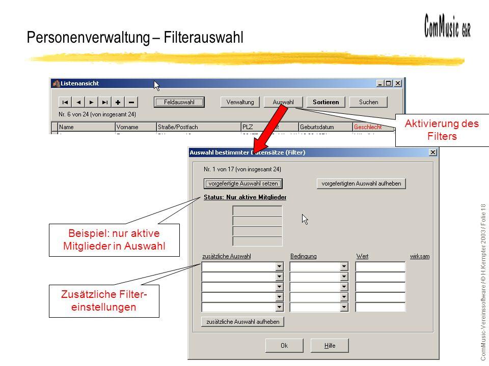 ComMusic-Vereinssoftware / © H.Kempter 2003 / Folie 18 Personenverwaltung – Filterauswahl Zusätzliche Filter- einstellungen Beispiel: nur aktive Mitgl