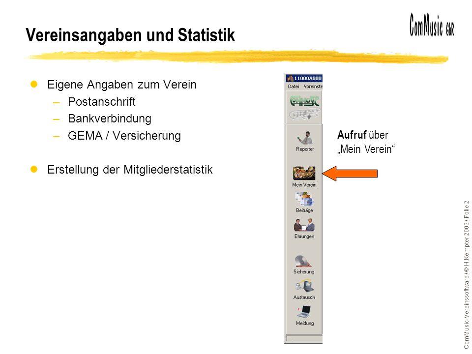 ComMusic-Vereinssoftware / © H.Kempter 2003 / Folie 2 Vereinsangaben und Statistik lEigene Angaben zum Verein –Postanschrift –Bankverbindung –GEMA / V