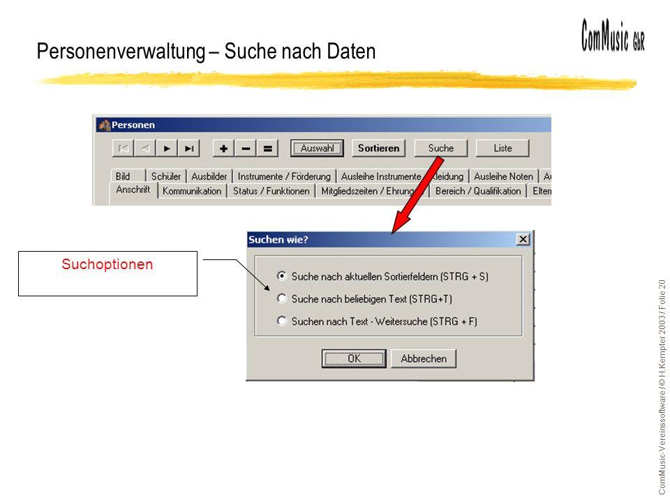ComMusic-Vereinssoftware / © H.Kempter 2003 / Folie 20 Personenverwaltung – Suche nach Daten Suchoptionen