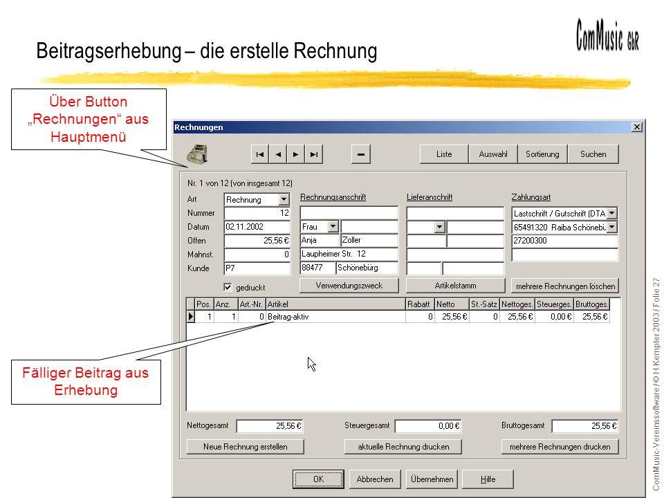ComMusic-Vereinssoftware / © H.Kempter 2003 / Folie 27 Beitragserhebung – die erstelle Rechnung Über Button Rechnungen aus Hauptmenü Fälliger Beitrag