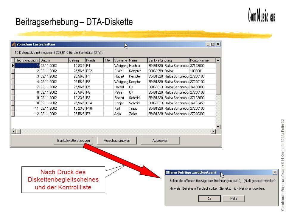 ComMusic-Vereinssoftware / © H.Kempter 2003 / Folie 32 Beitragserhebung – DTA-Diskette Nach Druck des Diskettenbegleitscheines und der Kontrollliste