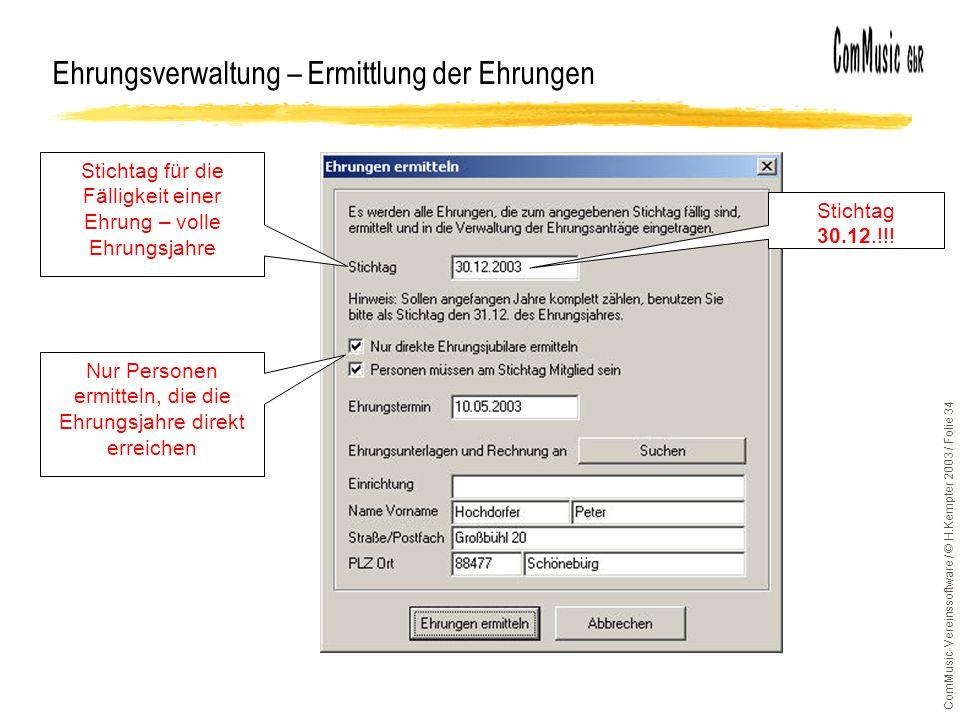 ComMusic-Vereinssoftware / © H.Kempter 2003 / Folie 34 Ehrungsverwaltung – Ermittlung der Ehrungen Stichtag für die Fälligkeit einer Ehrung – volle Eh