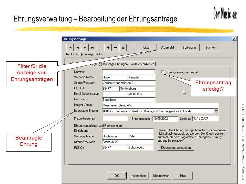 ComMusic-Vereinssoftware / © H.Kempter 2003 / Folie 36 Ehrungsverwaltung – Bearbeitung der Ehrungsanträge Ehrungsantrag erledigt? Beantragte Ehrung Fi