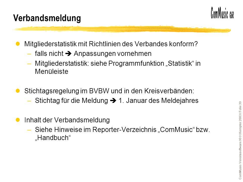 ComMusic-Vereinssoftware / © H.Kempter 2003 / Folie 39 lMitgliederstatistik mit Richtlinien des Verbandes konform? –falls nicht Anpassungen vornehmen