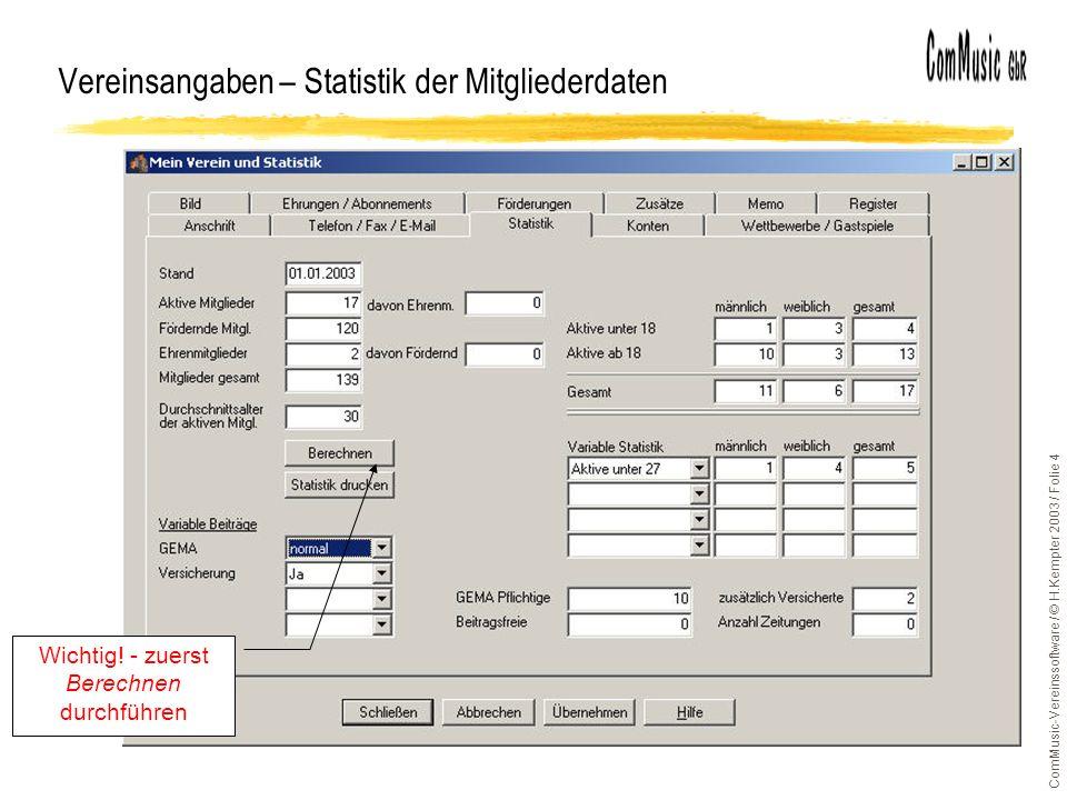ComMusic-Vereinssoftware / © H.Kempter 2003 / Folie 4 Vereinsangaben – Statistik der Mitgliederdaten Wichtig! - zuerst Berechnen durchführen