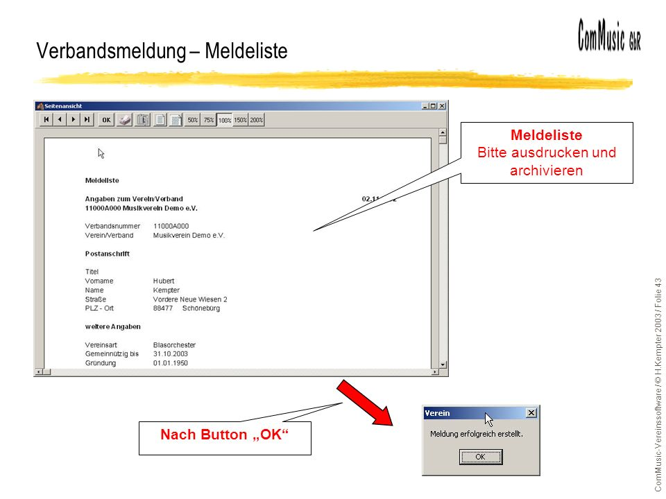 ComMusic-Vereinssoftware / © H.Kempter 2003 / Folie 43 Verbandsmeldung – Meldeliste Meldeliste Bitte ausdrucken und archivieren Nach Button OK