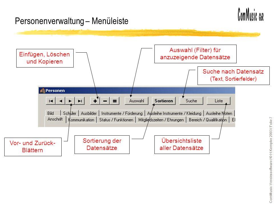 ComMusic-Vereinssoftware / © H.Kempter 2003 / Folie 7 Personenverwaltung – Menüleiste Vor- und Zurück- Blättern Einfügen, Löschen und Kopieren Auswahl