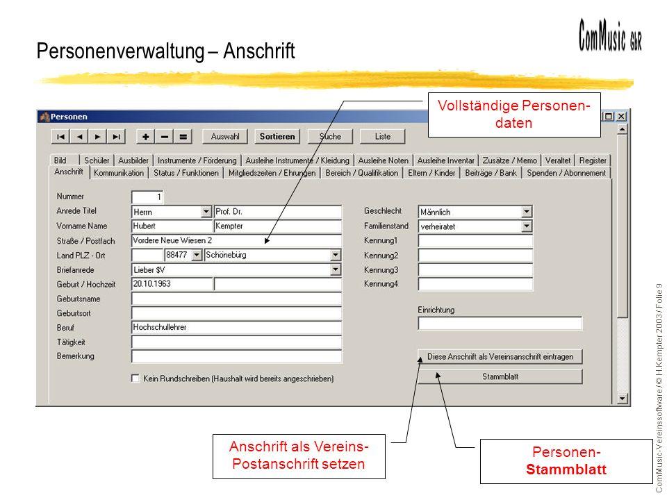 ComMusic-Vereinssoftware / © H.Kempter 2003 / Folie 9 Personenverwaltung – Anschrift Anschrift als Vereins- Postanschrift setzen Personen- Stammblatt