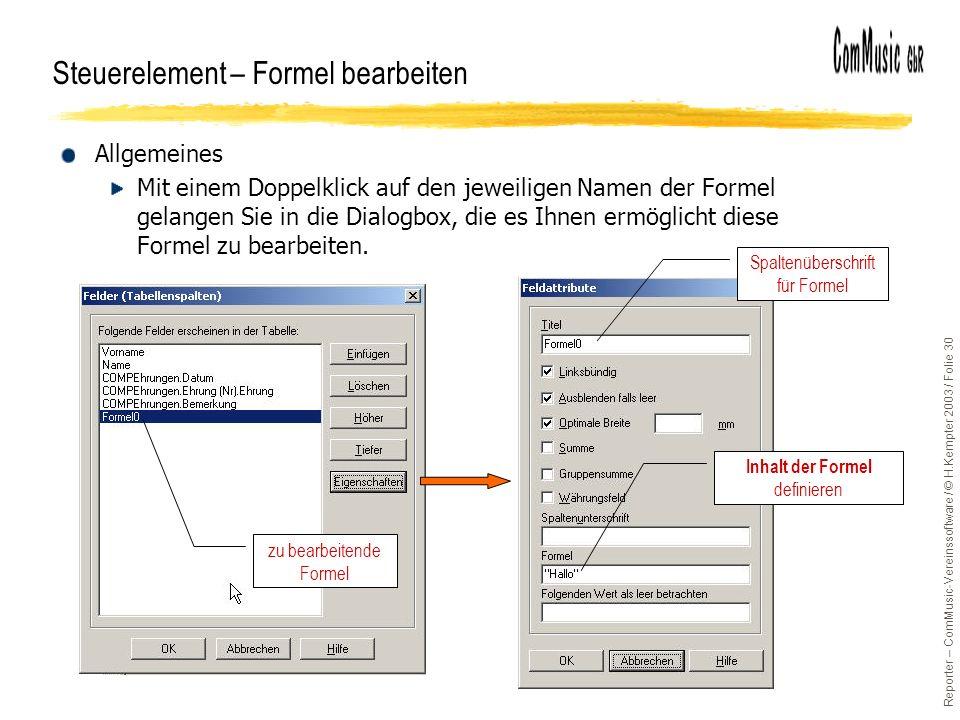 Reporter – ComMusic-Vereinssoftware / © H.Kempter 2003 / Folie 30 Allgemeines Mit einem Doppelklick auf den jeweiligen Namen der Formel gelangen Sie in die Dialogbox, die es Ihnen ermöglicht diese Formel zu bearbeiten.