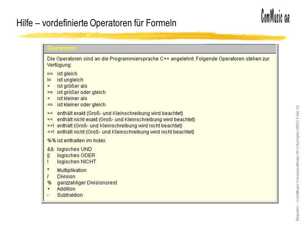 Reporter – ComMusic-Vereinssoftware / © H.Kempter 2003 / Folie 32 Hilfe – vordefinierte Operatoren für Formeln